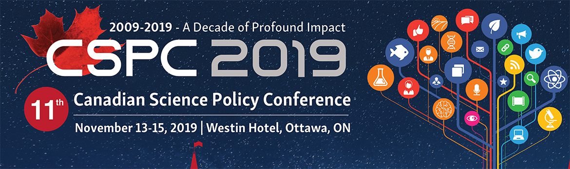 2009-2019 – a decade of profound impact. 11th Canadian Science Policy Conference (CSPC 2019) - November 13 to 15, 2019 - Westin Hotel in Ottawa.